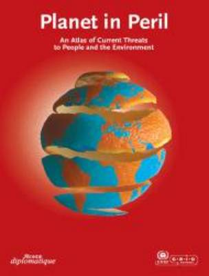 Planet in Peril: An Atlas of Current Threats to People and the Environment (Paperback)