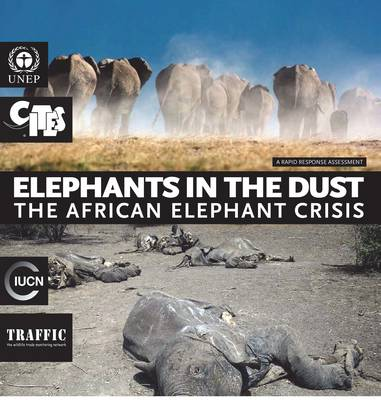 Elephants in the dust: the African elephant crisis, a rapid response assessment (Paperback)