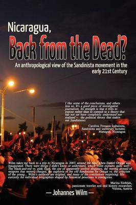 Nicaragua, Back from the Dead?: An Anthropological View of the Sandinista Movement in the Early 21st Century (Paperback)