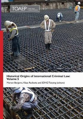 Historical Origins of International Criminal Law: Volume 5 (Hardback)