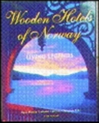 Wooden Hotels of Norway: Living Legends (Hardback)