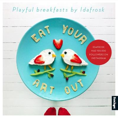 Eat Your Art Out: Playful Breakfasts by Idafrosk (Hardback)