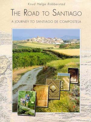 The Road to Santiago: Journey to Santiago de Compostela (Hardback)