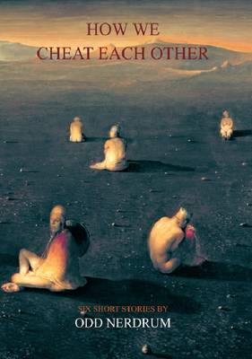 Odd Nerdrum: How We Cheat Each Other (Paperback)