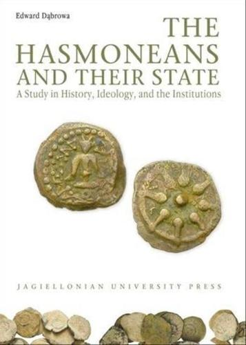 The Hasmoneans and Their State - A Study in History, Ideology, and the Institutions (Paperback)