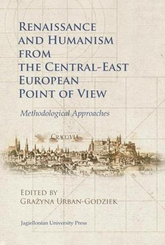 Renaissance and Humanism from the Central-East European Point of View - Methodological Approaches (Paperback)