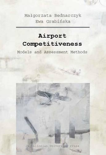 Airport Competitiveness - Models and Assessment Methods (Paperback)