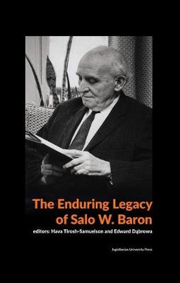 The Enduring Legacy of Salo W. Baron - A Commemorative Volume on His 120th Birthday (Paperback)