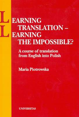 Learning Translation - Learning the Impossible? A Course of Translation from English into Polish (Paperback)