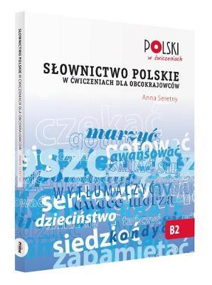 Slownictwo Polskie w Cwiczeniach dla Obcokrajowcow - Polski w Cwiczeniach (Paperback)