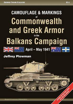 Camouflage and Markings of Commonwealth and Greek Armor in the Balkans Campaign: April - May 1941 - Armor Color Gallery (Paperback)