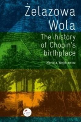Zelazowa Wola - The History of Chopin's Birthplace (Paperback)