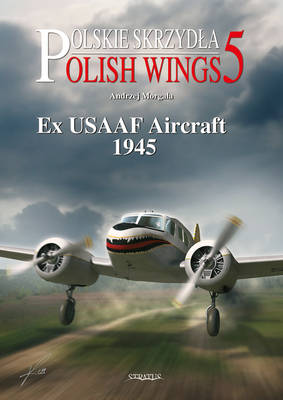 Ex USAAF Aircraft 1945 - Polish Wings No. 5 (Paperback)