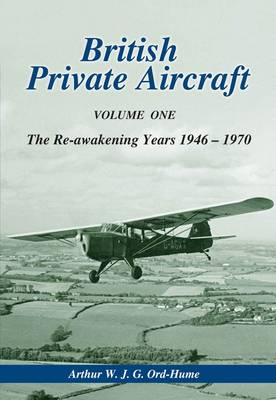 British Private Aircraft: The Re-awakening Years 1946-1970 Volume 1 (Hardback)