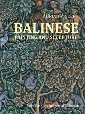 Balinese Painting and Sculpture: From the Krzysztof Musial Collection (Paperback)