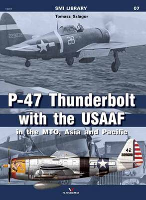 P-47 Thunderbolt with the Usaaf in the Mto, Asia and Pacific - SMI Library (Paperback)