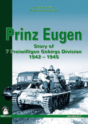 Prinz Eugen: The Story of 7 Freiwilligen Gebirgs Division 1942-1945 (Hardback)