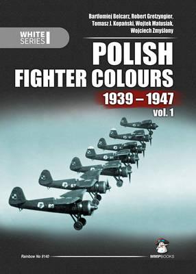 Polish Fighter Colours 1939-1947: Volume 1 - White Series (Hardback)
