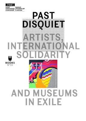 Past Disquiet - Artists, International Solidarity and Museums in Exile (Paperback)