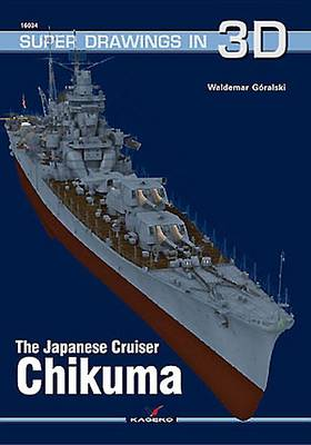 The Japanese Cruiser Chikuma - Super Drawings in 3D (Paperback)