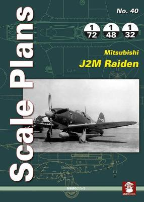 Scale Plans 40: Mitsubishi J2M Raiden - Scale Plans 40 (Paperback)