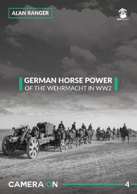 German Horse Power of the Wehrmacht in WW2 - Camera on 4 (Paperback)