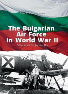 The Bulgarian Air Force in World War II: Germany'S Forgotten Ally - Library of Armed Conflicts (Paperback)