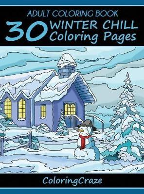 Adult Coloring Book: 30 Winter Chill Coloring Pages - Colorful Seasons 4 (Hardback)
