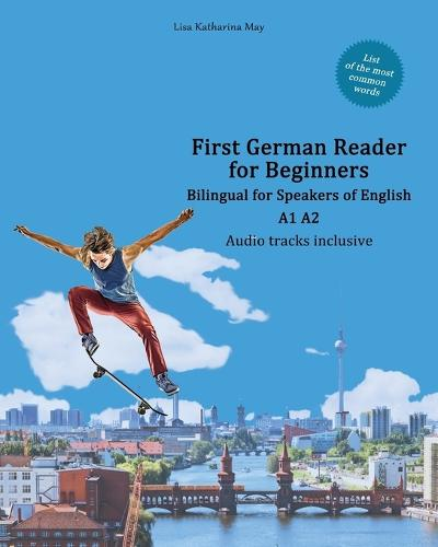 First German Reader for Beginners: Bilingual for Speakers of English A1 A2 - Graded German Readers 1 (Paperback)