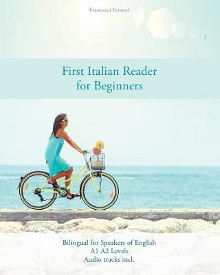 First Italian Reader for Beginners: Bilingual for Speakers of English A1 A2 Levels - Graded Italian Readers 1 (Paperback)