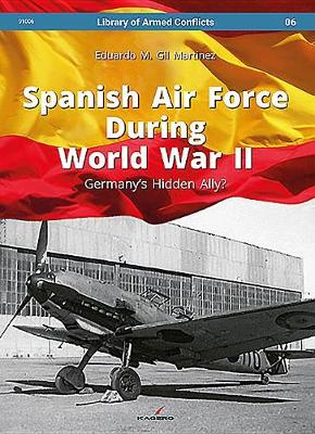 Spanish Air Force During World War II: Germany'S Hidden Ally? - Library of Armed Conflicts (Hardback)