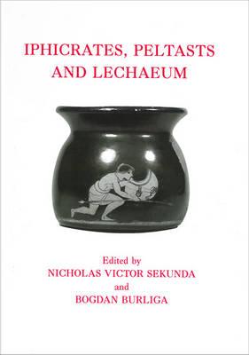 Iphicrates, Peltasts and Lechaeum - Monograph Series 9 (Hardback)