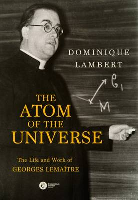 The Atom of the Universe: The Life and Work of Georges Lemaitre (Paperback)