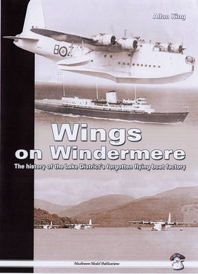 Wings on Windermere: The History of the Lake District's Forgotten Flying Boat Factory (Paperback)