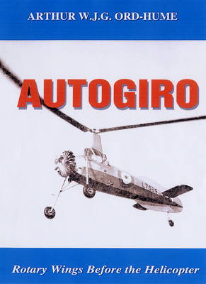 Autogiro: Rotary Wings Before the Helicopter (Paperback)