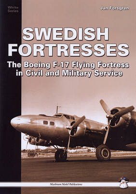 Swedish Fortresses: The Boeing F-17 Fortress in Civil and Military Service (Paperback)