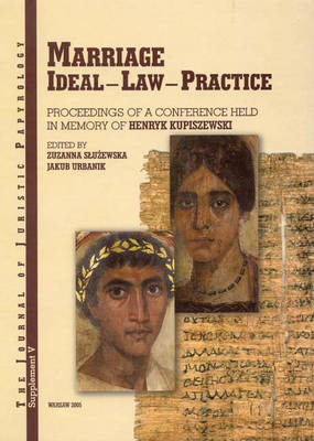 JJP Supplement 5 (2006) Journal of Juristic Papyrology: Marriage. Ideal - Law - Practice: Proceedings of a Conference Held in Memory of Henryk Kupiszewski in Warsaw on the 24th of April 2004 - JJP Supplements 5 (Hardback)