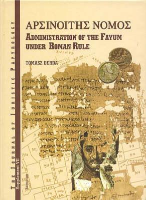 JJP Supplement 7 (2007) Journal of Juristic Papyrology: Nomos Arsinoites: Administration of the Fayum under the Roman Rule - JJP Supplements 7 (Hardback)