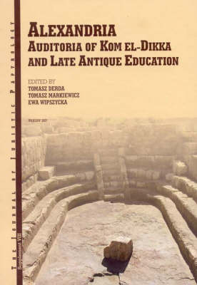 JJP Supplement 8 (2007) Journal of Juristic Papyrology: Alexandria: Auditoria of Kom el-Dikka and Late Antique Education - JJP Supplements 8 (Hardback)