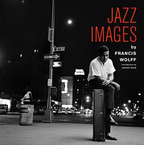 Jazz Images by Francis Wolff: Introduction by Ashley Kahn - Jazz Images Series