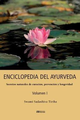ENCICLOPEDIA DEL AYURVEDA - Volumen I: Secretos naturales de curacion, prevencion y longevidad - Volumen I (Paperback)