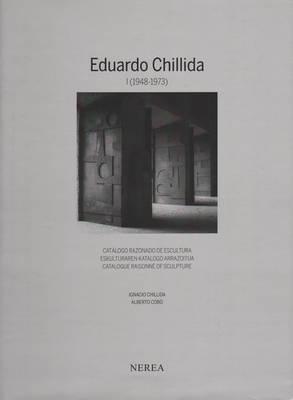 Eduardo Chillida I (1948-1973) Catalogue Raisonne of Sculpture (Hardback)