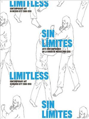 Limitless: Contemporary Art in Mexico City 2000-2010 (Paperback)