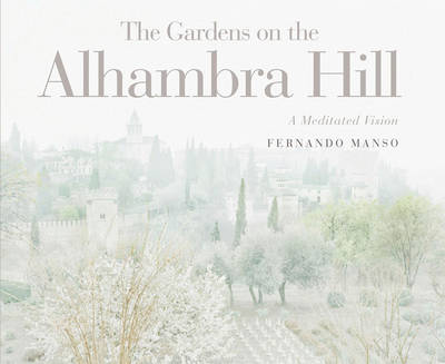 Gardens of the Alhambra Hill: A Meditated Vision (Hardback)