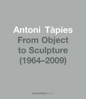 Antoni Tapies: From Object to Sculpture 1964/2002 (Paperback)