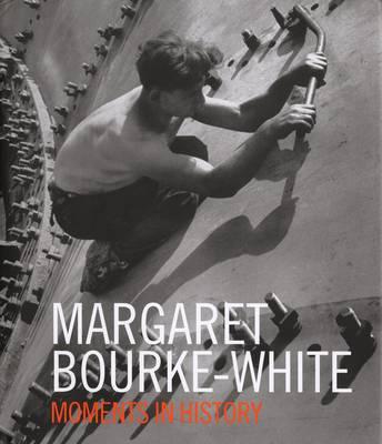 Margaret Bourke-White Moments of History (Hardback)