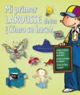 Mi Primer Larousse: Mi Primer Larousse De Los Como Se Hace? (Hardback)