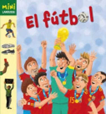 Coleccion Mini Larousse: El Futbol (Hardback)