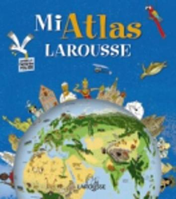Mi Atlas Larousse: Mi Atlas Larousse (Hardback)
