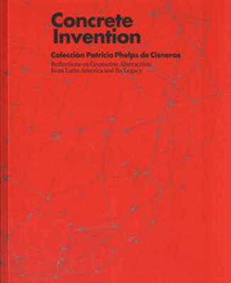 Concrete Invention - Reflections on Geometric Abstraction from Latin America and Its Legacy (Paperback)